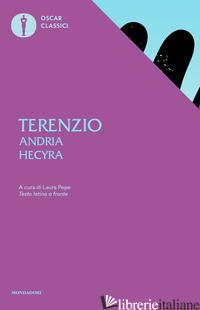 ANDRIA-HECYRA. TESTO LATINO A FRONTE - TERENZIO P. AFRO; PEPE L. (CUR.)