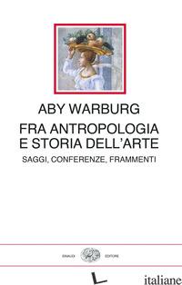 FRA ANTROPOLOGIA E STORIA DELL'ARTE - WARBURG ABY