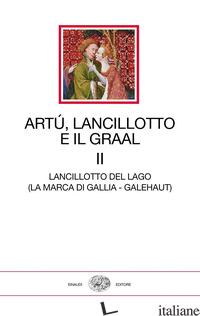 ARTU', LANCILLOTTO E IL GRAAL. VOL. 2: LANCILLOTTO DEL LAGO (LA MARCA DI GALLIA  - AA.VV.