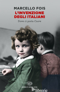 INVENZIONE DEGLI ITALIANI. DOVE CI PORTA CUORE (L') - FOIS MARCELLO