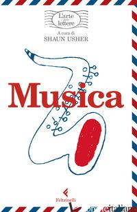 MUSICA. L'ARTE DELLE LETTERE - USHER S. (CUR.)