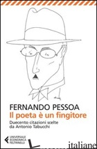 POETA E' UN FINGITORE (IL) - PESSOA FERNANDO