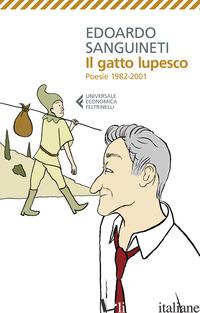 GATTO LUPESCO. POESIE 1982-2001 (IL) - SANGUINETI EDOARDO