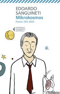 MIKROKOSMOS. POESIE 1951-2004 - SANGUINETI EDOARDO; RISSO E. (CUR.)
