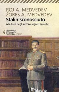 STALIN SCONOSCIUTO. ALLA LUCE DEGLI ARCHIVI SEGRETI SOVIETICI - MEDVEDEV ROJ A.; MEDVEDEV ZORES A.