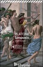 SIMPOSIO O SULL'AMORE. TESTO GRECO A FRONTE - PLATONE; ZANATTA F. (CUR.)