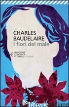 FIORI DEL MALE. TESTO FRANCESE A FRONTE (I) - BAUDELAIRE CHARLES; PRETE A. (CUR.)