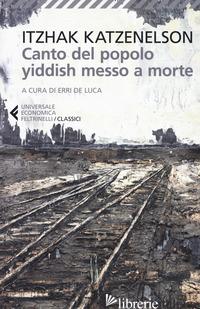 CANTO DEL POPOLO YIDDISH MESSO A MORTE - KATZENELSON YITZHAK; DE LUCA E. (CUR.)