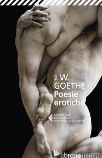 POESIE EROTICHE - GOETHE JOHANN WOLFGANG; GROFF C. (CUR.)