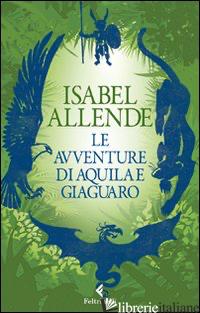 AVVENTURE DI AQUILA E GIAGUARO (LE) - ALLENDE ISABEL