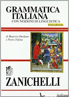 GRAMMATICA ITALIANA. CON NOZIONI DI LINGUISTICA - DARDANO MAURIZIO; TRIFONE PIETRO