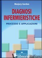 DIAGNOSI INFERMIERISTICHE. PROCESSO E APPLICAZIONI - GORDON MARJORY; RIGON L. (CUR.)