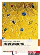 MACROECONOMIA. CON CONTENUTO DIGITALE (FORNITO ELETTRONICAMENTE) - KRUGMAN PAUL R.; WELLS ROBIN