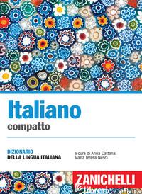 ITALIANO COMPATTO. DIZIONARIO DELLA LINGUA ITALIANA - CATTANA A. (CUR.); NESCI M. T. (CUR.)