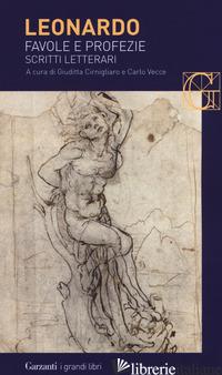 FAVOLE E PROFEZIE. SCRITTI LETTERARI - LEONARDO DA VINCI; CIRNIGLIARO G. (CUR.); VECCE C. (CUR.)