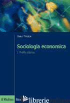 SOCIOLOGIA ECONOMICA. VOL. 1: PROFILO STORICO - TRIGILIA CARLO