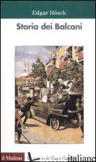 STORIA DEI BALCANI - HOSCH EDGAR; IVETIC E. (CUR.)