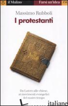 PROTESTANTI (I) - RUBBOLI MASSIMO