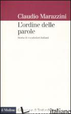 ORDINE DELLE PAROLE. STORIE DI VOCABOLARI ITALIANI (L') - MARAZZINI CLAUDIO