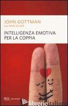 INTELLIGENZA EMOTIVA PER LA COPPIA - GOTTMAN JOHN; SILVER NAN