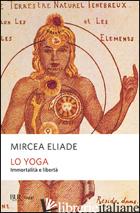 YOGA. IMMORTALITA' E LIBERTA' (LO) - ELIADE MIRCEA; JESI F. (CUR.)