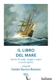 LIBRO DEL MARE. STORIE DI ONDE, VIAGGI E SOGNI A OCCHI APERTI (IL) - DAVICO BONINO G. (CUR.)