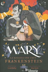 MARY. LA RAGAZZA CHE CREO' FRANKENSTEIN. EDIZ. A COLORI - BAILEY LINDA