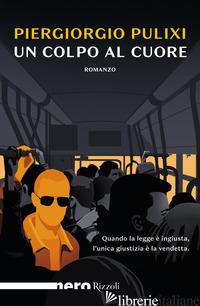 COLPO AL CUORE (UN) - PULIXI PIERGIORGIO