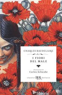 FIORI DEL MALE. TESTO FRANCESE A FRONTE (I) - BAUDELAIRE CHARLES; MUSCHITIELLO N. (CUR.)