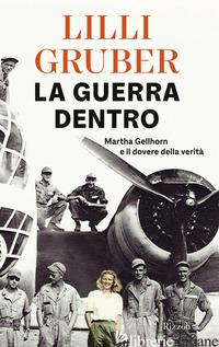 GUERRA DENTRO. MARTHA GELLHORN E IL DOVERE DELLA VERITA' (LA) - GRUBER LILLI