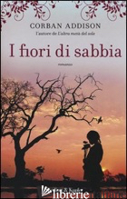 FIORI DI SABBIA (I) - ADDISON CORBAN