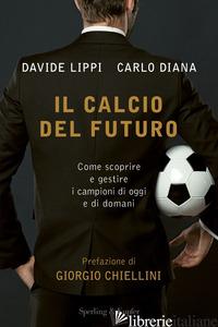 CALCIO DEL FUTURO (IL) - LIPPI DAVIDE; DIANA CARLO