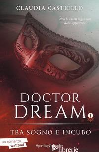 TRA SOGNO E INCUBO. DOCTOR DREAM. VOL. 1 - CASTIELLO CLAUDIA