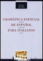 GRAMATICA ESENCIAL DE ESPANOL PARA ITALIANOS. EJEMPLOS, SITUACIONES, TEXTOS - FORMICHI GIOVANNA; NUZZO M. ADDOLORATA; LUQUE BARRENECHEA DE LOS ANGELES M.