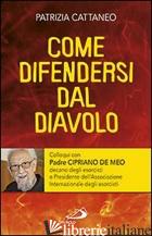 COME DIFENDERSI DAL DIAVOLO. COLLOQUI CON PADRE CIPRIANO DE MEO - CATTANEO PATRIZIA