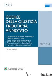 CODICE DELLA GIUSTIZIA TRIBUTARIO ANNOTATO - GLENDI CESARE