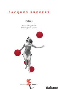 FATRAS. NUOVA EDIZ. - PREVERT JACQUES; TUNDO L. (CUR.)