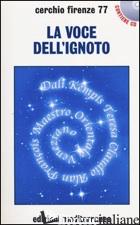 VOCE DELL'IGNOTO. CON CD AUDIO (LA) - CERCHIO FIRENZE 77 (CUR.)