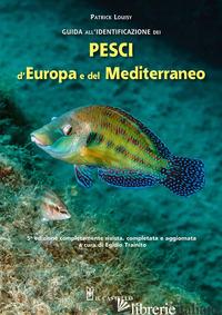 GUIDA ALL'IDENTIFICAZIONE DEI PESCI MARINI D'EUROPA E DEL MEDITERRANEO - LOUISY PATRICK; TRAINITO E. (CUR.)