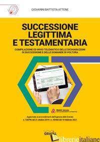 SUCCESSIONE LEGITTIMA E TESTAMENTARIA. CON WEB APP - ATTENE GIOVANNI BATTISTA
