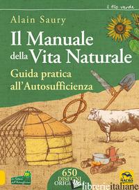 MANUALE DELLA VITA NATURALE. GUIDA PRATICA ALL'AUTOSUFFICIENZA (IL) - SAURY ALAIN