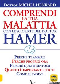 COMPRENDI LA TUA MALATTIA CON LE SCOPERTE DEL DOTTOR HAMER - HENRARD MICHEL