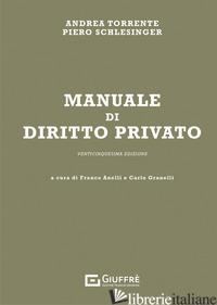 MANUALE DI DIRITTO PRIVATO - TORRENTE ANDREA; SCHLESINGER PIERO; ANELLI F. (CUR.); GRANELLI C. (CUR.)