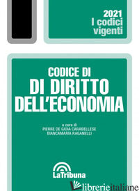 CODICE DI DIRITTO DELL'ECONOMIA - DE GIOIA CARABELLESE PIERRE; RAGANELLI BIANCAMARIA