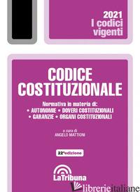 CODICE COSTITUZIONALE - MATTIONI A. (CUR.)