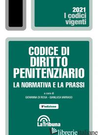 CODICE DI DIRITTO PENITENZIARIO. LA NORMATIVA E LA PRASSI - DI ROSA G. (CUR.); VARRASO G. (CUR.)