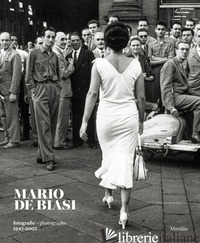 MARIO DE BIASI. FOTOGRAFIE-PHOTOGRAPHS 1947-2003. EDIZ. BILINGUE - VIGANO' E. (CUR.)