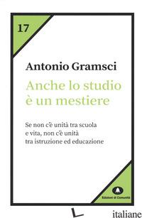 ANCHE LO STUDIO E' UN MESTIERE - GRAMSCI ANTONIO; RICCI A. (CUR.)