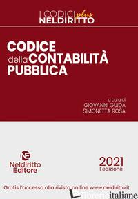 CODICE DELLA CONTABILITA' PUBBLICA 2021. NUOVA EDIZ. - GUIDA G. (CUR.); ROSA S. (CUR.)