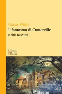 FANTASMA DI CANTERVILLE E ALTRI RACCONTI (IL) - WILDE OSCAR